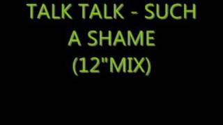 "Talk Talk - Such A Shame (12""mix)"
