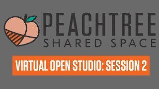 Peachtree Shared Space Virtual Open Studio: Session 2