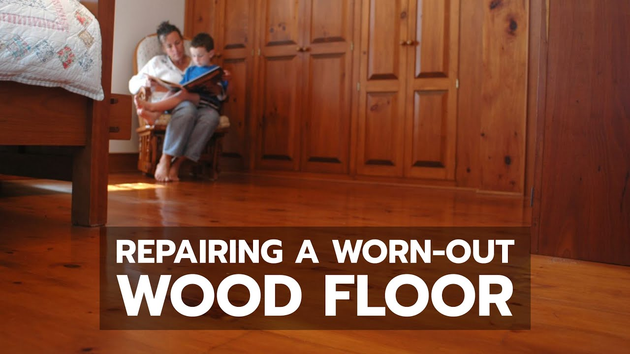 How To Repairing A Worn Out Wood Floor