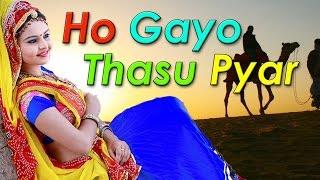 Rajasthani Love Songs   Ho Gayo Thasu Pyar -Latest Mp3 Geet   Marwadi Romantic Songs (Audio Jukebox)