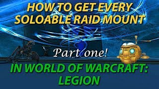 Every Soloable Raid Mount Drop Guide - How / Where to get Them Part 1 - World of Warcraft
