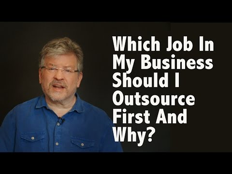 Which Job in My Business Should I Outsource First and Why?