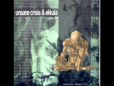 Unsane Crisis / Ekkaia (Full Split)