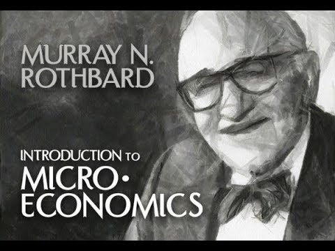 Introduction to Microeconomics (Lecture 1: Intro to Micro: Demand and Supply) Murray N. Rothbard