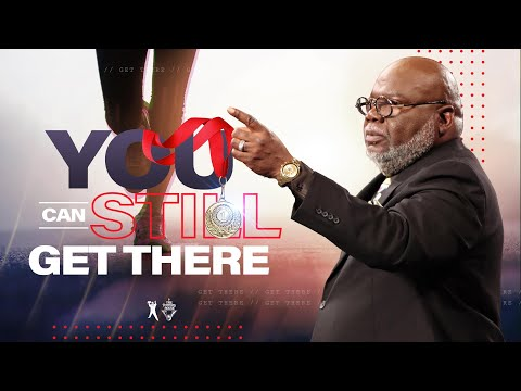 You Can Still Get There - Bishop T.D. Jakes [February 24, 2019]