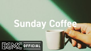 Sunday Coffee: Smooth Jazz & Coffee Shop Music Ambience - Relaxing Jazz Music for Good Vibes