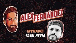 El Podcast de Alex Fdz - Ep. 18 - Fran Hevia