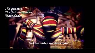 the GazettE - The  Suicide Circus legendado Pt-Br