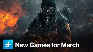 Here are the top games coming in March 2016