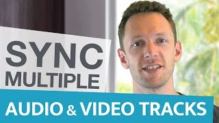 How to Sync Multiple Video and Audio Tracks: Multiple Cameras, Angles & Tracks!