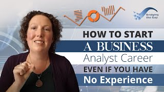 How to Start a Business Analyst Career Even if You Have No Experience