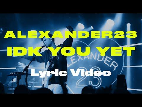 alexander23-–-idk-you-yet-[lyric-video]