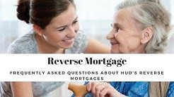 Frequently Asked Questions About HUD's Reverse Mortgages