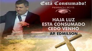 Pessach 2015 IECG  - Haja Luz -  Esta Consumado -  Cedo Venho - Ap. Edmilson - 10H - COMPLETO