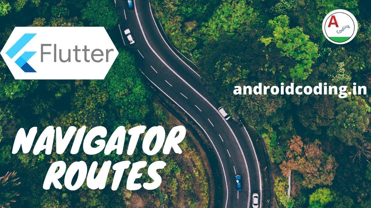 Flutter : Named Routes and Navigation | Navigator Routes