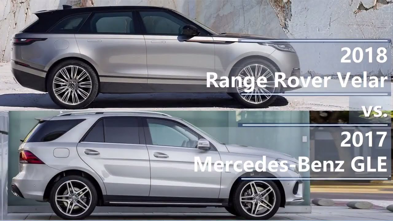 2018 range rover velar vs 2017 mercedes benz gle class for Mercedes benz range rover