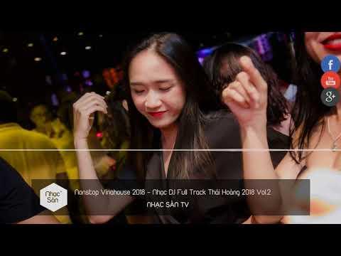 Nonstop Vinahouse 2018   Nhạc DJ Full Track Thái Hoàng 2018