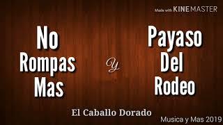 NO ROMPAS MAS / PAYASO DEL RODEO - EL CABALLO DORADO (AUDIO)