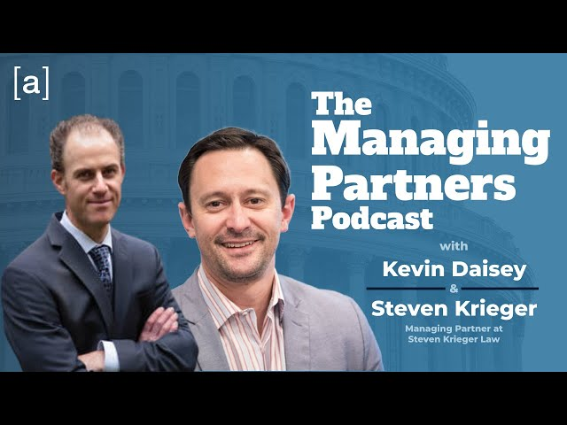 Steven Krieger - The Managing Partners Podcast