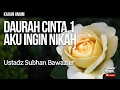 Kajian Islam : Daurah Cinta Sesi 1 : Aku Ingin Nikah - Ustadz Subhan Bawazier