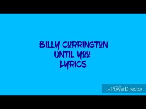 Billy Currington - Until You Song Lyrics