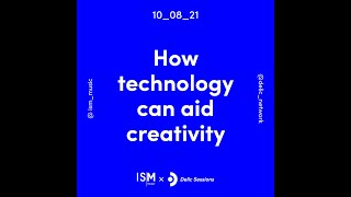 ISMxDelic - Session 1: How technology can aid creativity