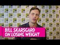 BILL SKARSGARD Weight loss for his new role!