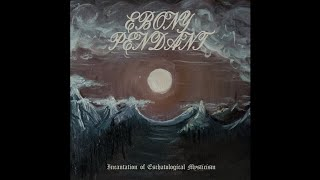 Ebony Pendant (US) - Incantation Of Eschatalogical Mysticism (Full Length) 2020