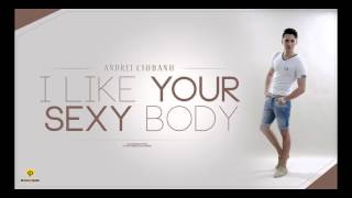 Andrei Ciobanu - I like your sexy body