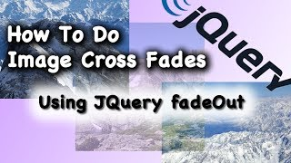 JQuery CSS Using FadeOut Method for Cross Fade Animation Tutorial