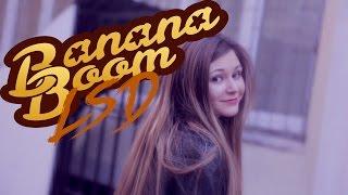 Смотреть клип Banana Boom - Lsd