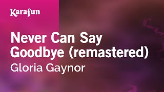 Karaoke Never Can Say Goodbye (remastered) - Gloria Gaynor *