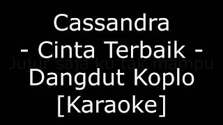 Video Cassandra - Cinta Terbaik (Cover Dangdut Koplo Karaoke No Vokal) download MP3, 3GP, MP4, WEBM, AVI, FLV Oktober 2017