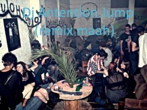 DJ MAAH - Dj Antention Jump ( remix maah )
