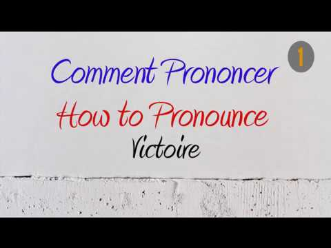 How To Pronounce – Comment Prononcer : Victoire (victory)