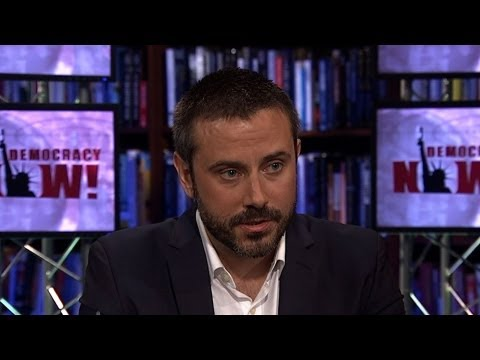 Jeremy Scahill: From the U.S. to Yemen, Obama Admin Has Criminalized Independent Reporting