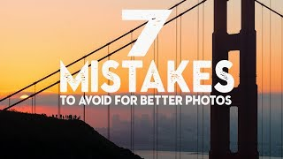 7 BEGINNER PHOTOGRAPHY mistakes to AVOID