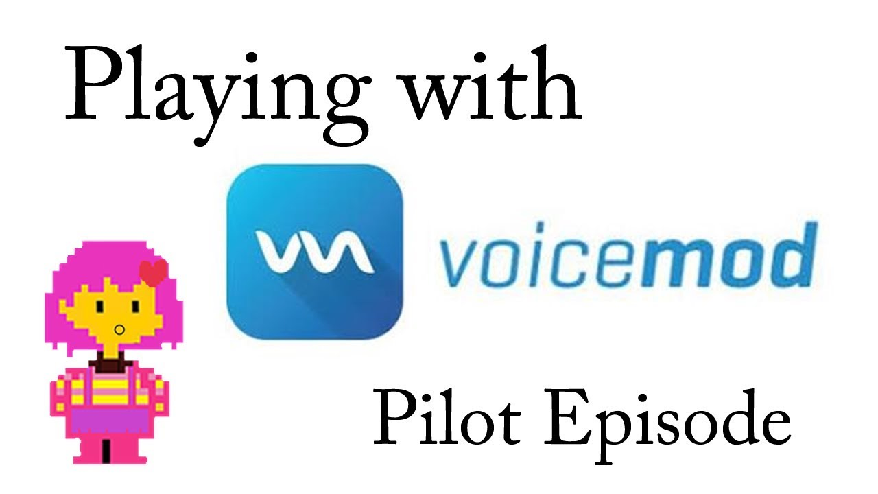 Playing with VoiceMod: Pilot Episode