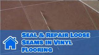 Vinyl Flooring Maintenance & Cleaning : How to Seal & Repair Loose Seams in Vinyl Flooring