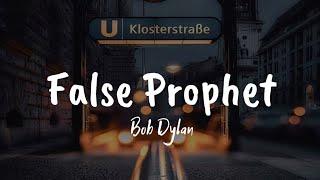 Bob Dylan - False Prophet (only lyrics)