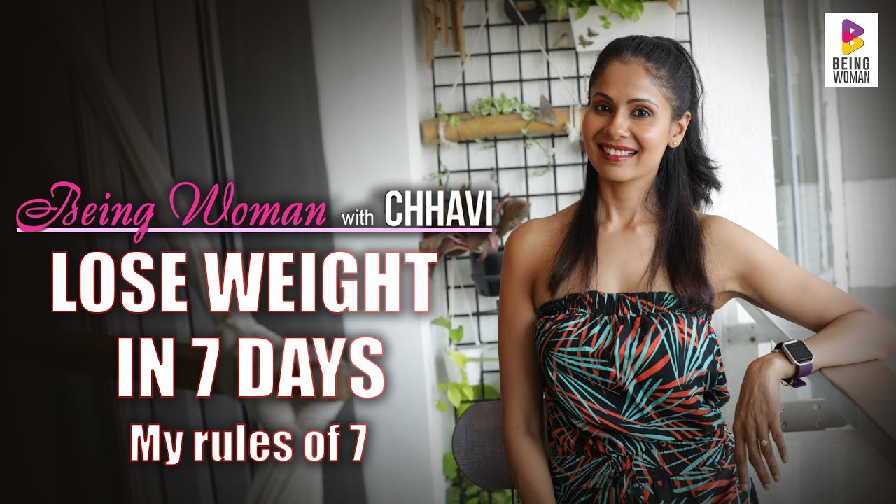 LOSE WEIGHT IN 7 DAYS | Rules of 7 | BEING WOMAN with Chhavi
