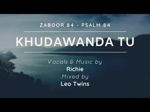 KHUDAWANDA TU - Zaboor 84 - Psalm 84 - Richie - Leo Twins