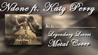 Ndone Ft.  Katy Perry -  Legendary Lovers -  METAL COVER