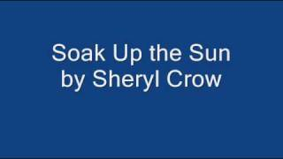 Sheryl Crow - Soak Up the Sun Lyrics
