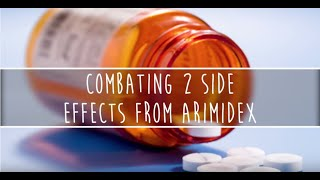 Combating 2 Side Effects from Arimidex