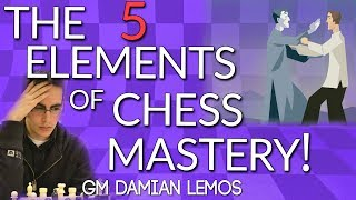 The 5 Elements of Chess Mastery! GM Lemos [Master Method]
