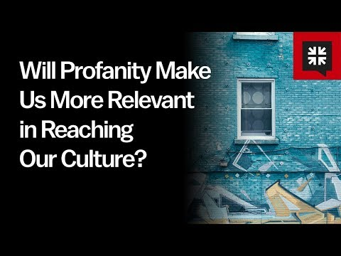 Will Profanity Make Us More Relevant in Reaching Our Culture? // Ask Pastor John