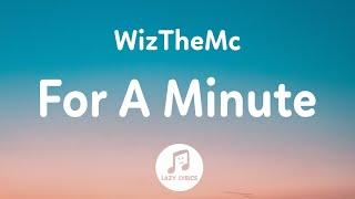 WizTheMc - For A Minute (Lyrics) You want my love I want your heart TikTok