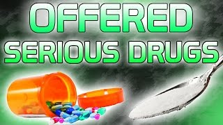Getting Offered Serious Drugs... (Crazy Story)
