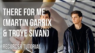 How to play There For Me by Martin Garrix & Troye Sivan on Recorder (Tutorial)